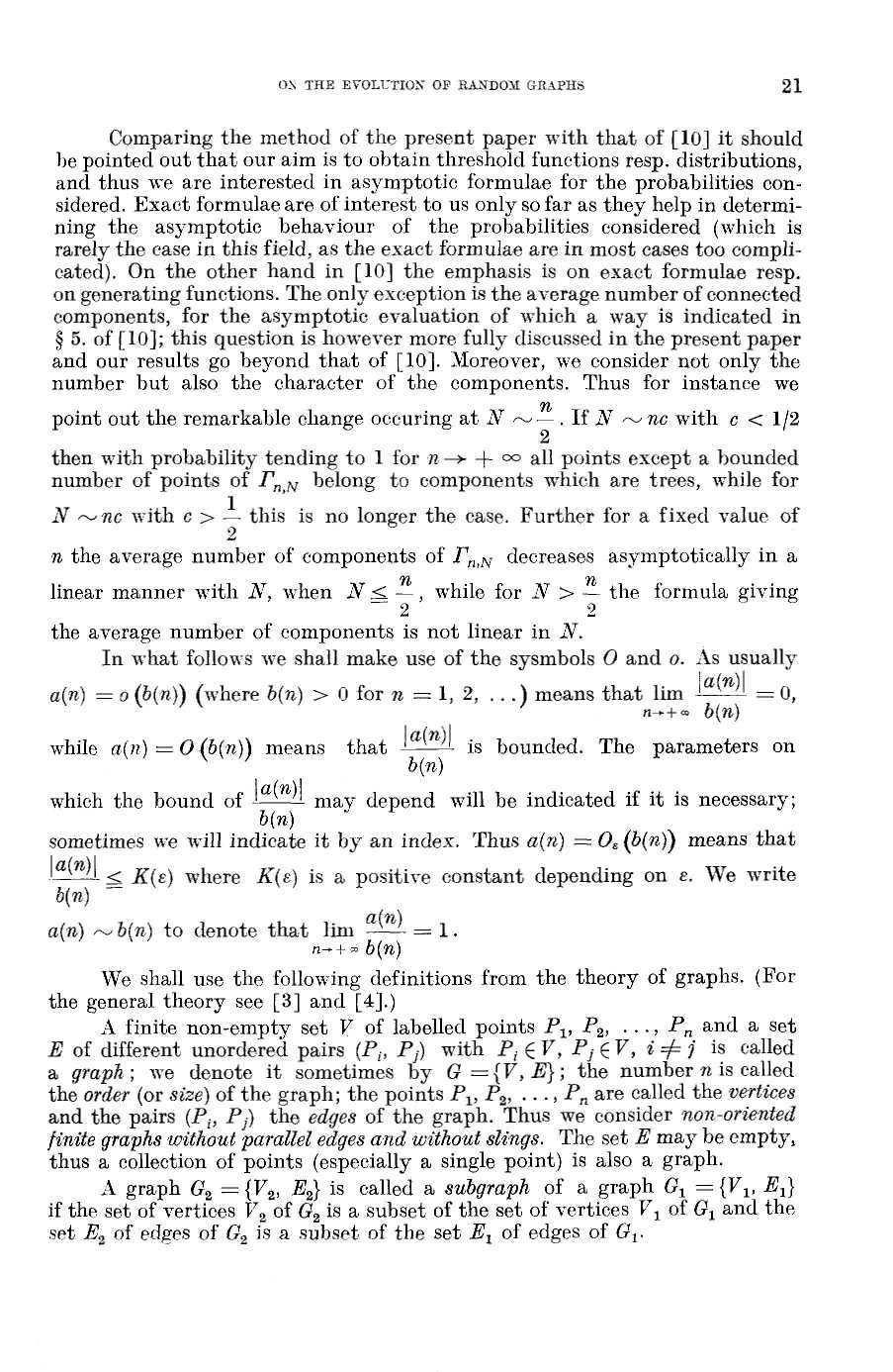 ON THE EVOLUTION OF RANDOM GRAPHS 1 Comparig the method of the preset paper with that of [10] it should be poited out that our aim is to obtai threshold fuctios resp.