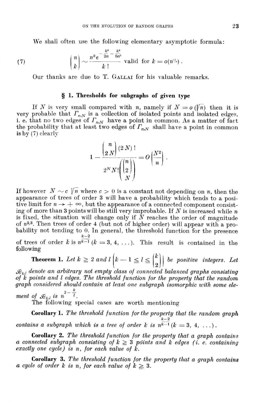ON THE EVOLUTION OF RANDOM GRAPHS 3 (7) We shall ofte use the followig elemetary asymptotic formula : i! k e k'- 0 6= valid for k = o('l=). k Our thaks are due to T. GALLAI for his valuable remarks.