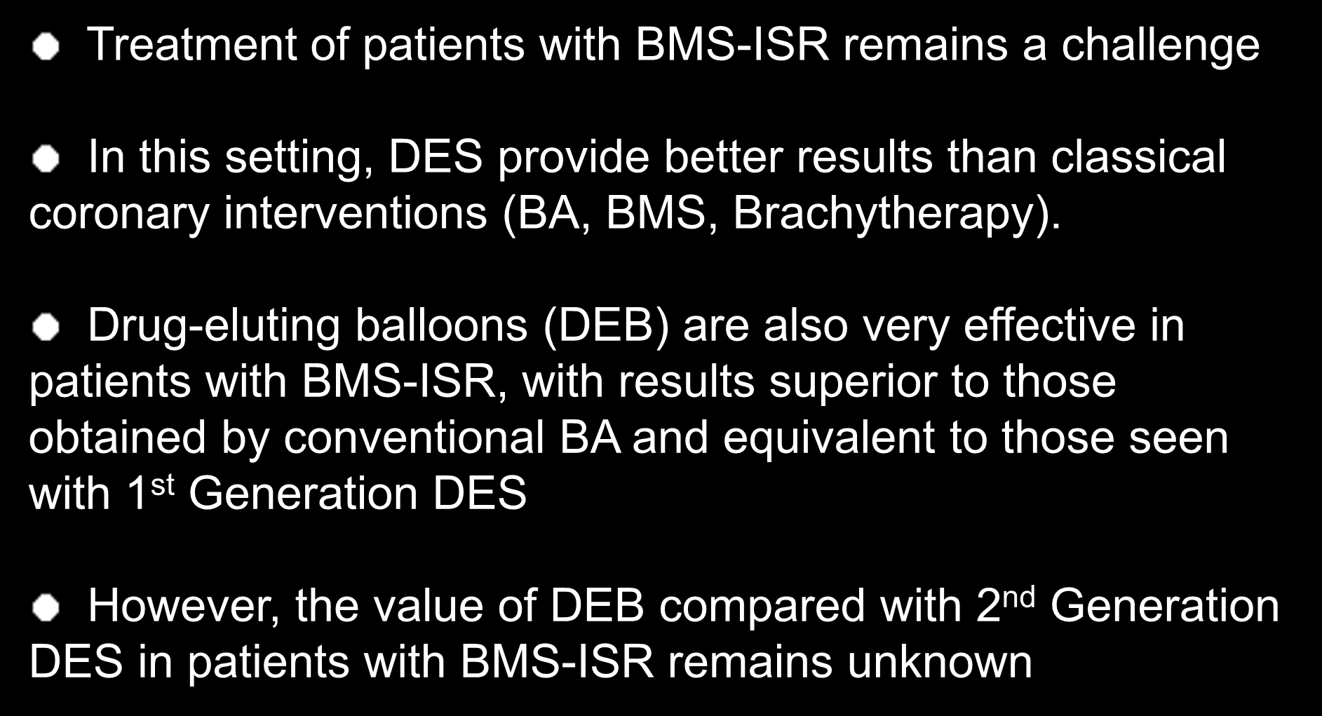 Background: Treatment of patients with BMS-ISR remains a challenge In this setting, DES provide better results than classical coronary interventions (BA, BMS, Brachytherapy).