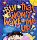 4 Annie Denise, Angelika Lumbao Liza Flores, ill. But that won t wake me up Adarna House, Inc., 2010 ISBN 978-971-508-356-0 Tomorrow is a school day. Maya is worried that she won t wake up early.