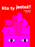 6 Joanna Olech Edgar Bąk, ill. Kto ty jestes? [Who Are You?] Wytwornia, 2013 ISBN 9788364011016 The graphic design of the book Who are you? is very attractive.