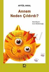 9 Aytul Akal Eren Dedeleroğlu, ill. Annem Neden Çıldırdı? [Why My Mom Went Mad?] Uçan Balık ISBN 9789755871707 This book can be said to be a study of life itself.