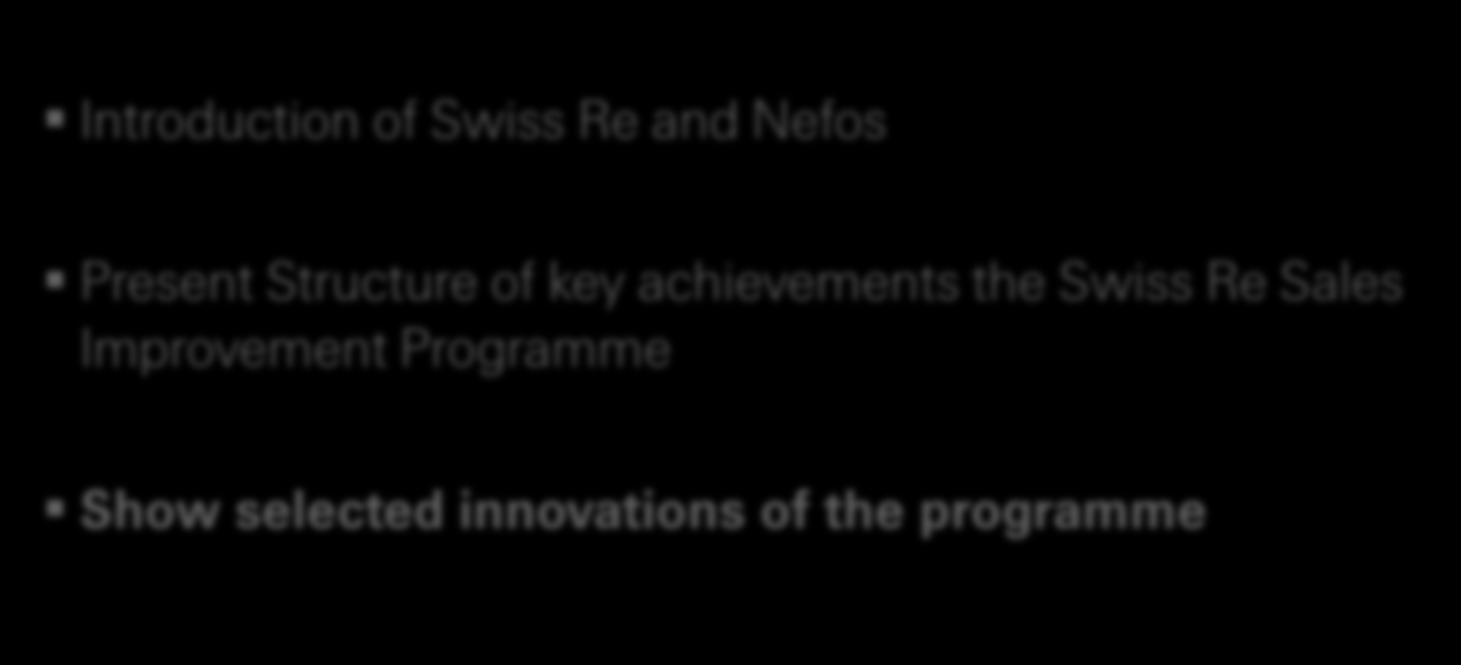 A CRM roll-out based on a successful cooperation Objectives A Introduction of Swiss Re and Nefos B Present