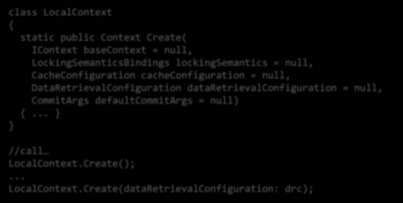 C# Optional Parameters class LocalContext { class LocalContext { static public Context Create() {... }.