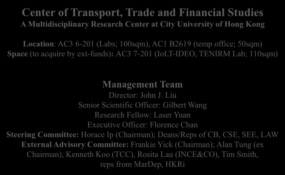 CTTFS Overview 中 心 管 理 結 構 Center of Transport, Trade and Financial Studies A Multidisciplinary Research Center at City University of Hong Kong Location: AC3 6-201 (Labs; 100sqm), AC1 B2619 (temp