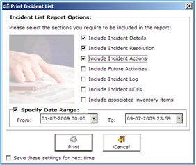 13.4 Printing from the Incident List Selecting the Print button when the Incident List is in focus (selected) opens a report options window, from which the level of detail and date range of the