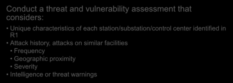 CIP-014-1 R4: Threat and Vulnerability Assessment Conduct a threat and vulnerability assessment that considers: Unique characteristics of each