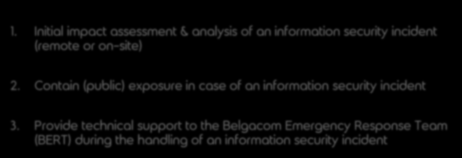 cyber security incident response team service objectives SDE&W 2012 1. Initial impact assessment & analysis of an information security incident (remote or on-site) 2.