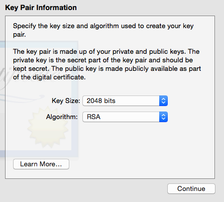 In the next window, set the Key Size value to 2048 bits and Algorithm to RSA, and click Continue. This will create and save your certsigningrequest file (CSR) to your hard drive.