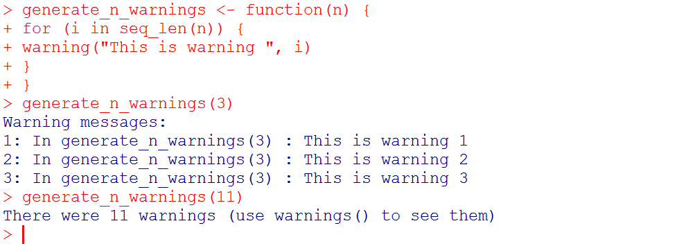 suppresswarnings(g(c(3, -7, 2, -9))) [1] 3-7 2-9 There is a global option, warn, that determines how warnings are handled.
