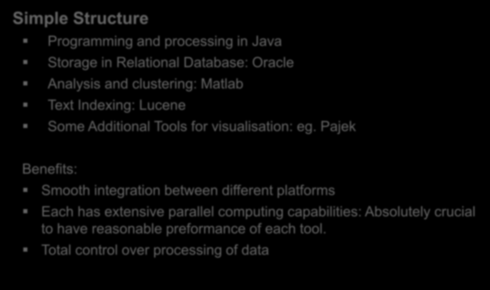 Software and Analytical Tools Simple Structure Programming and processing in Java Storage in Relational Database: Oracle Analysis and clustering: Matlab Text Indexing: Lucene Some Additional Tools