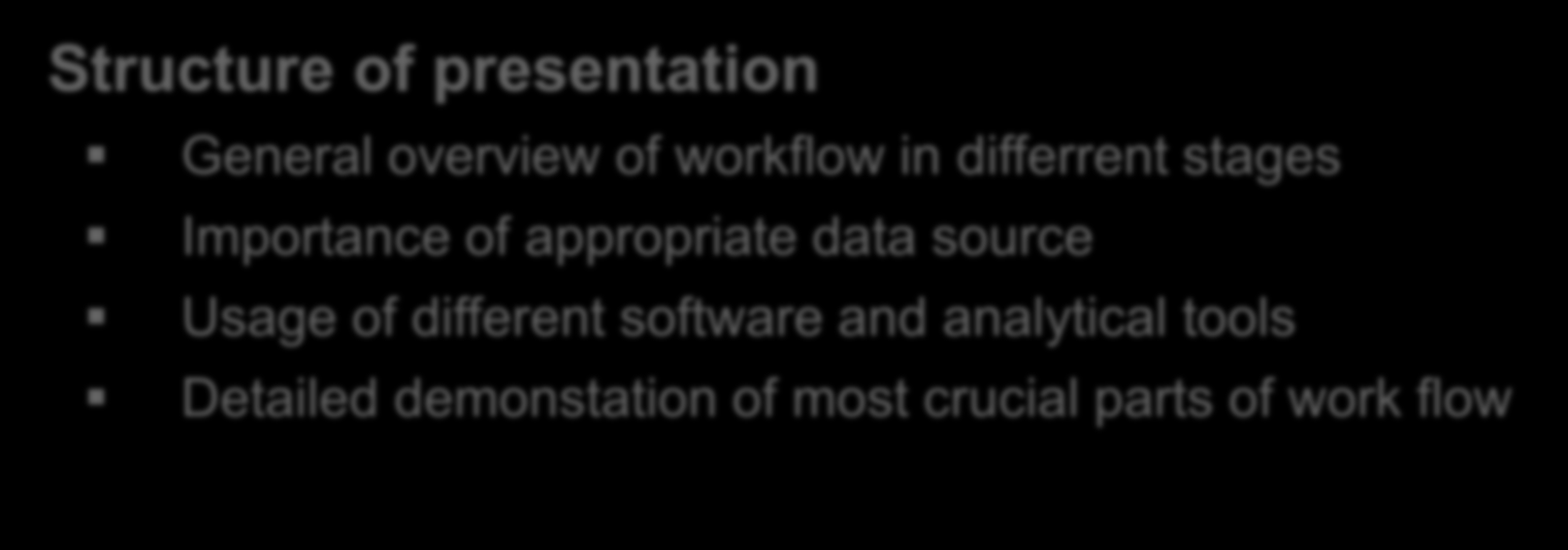 Introduction Structure of presentation General overview of workflow in differrent stages Importance of appropriate data