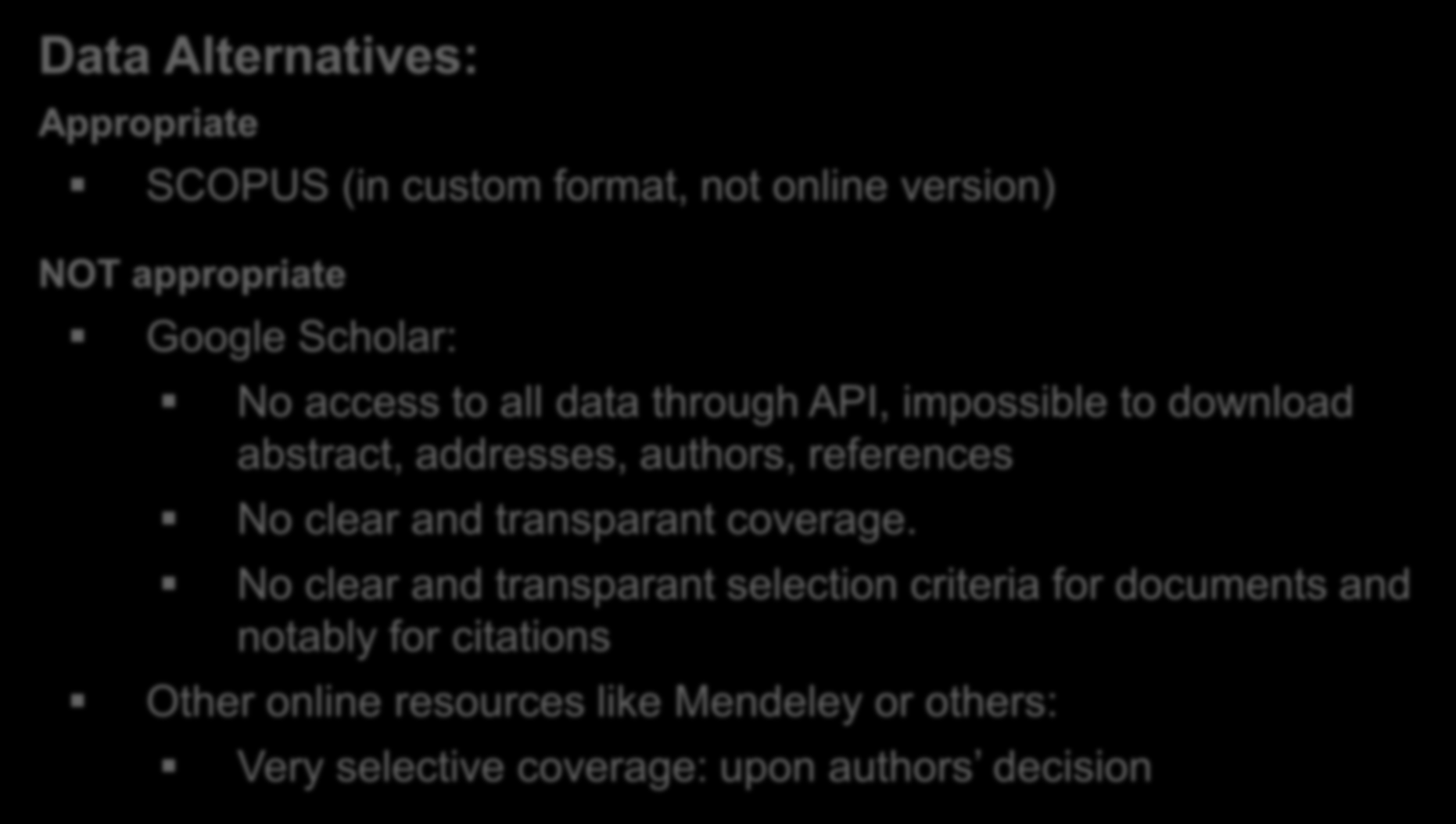 Importance of appropriate data source Data Alternatives: Appropriate SCOPUS (in custom format, not online version) NOT appropriate Google Scholar: No access to all data through API, impossible to