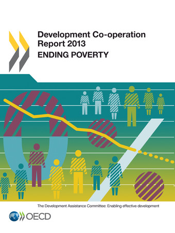 From: Development Co-operation Report 2013 Ending Poverty Access the complete publication at: