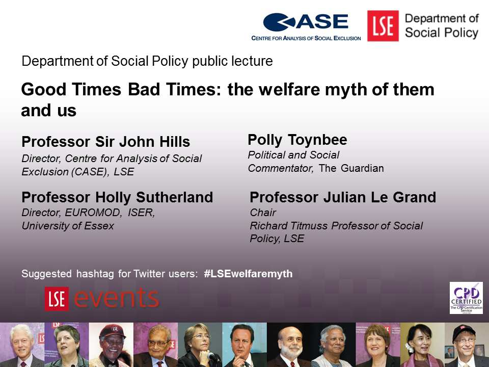 Department of Social Policy public lecture Good Times Bad Times: the welfare myth of them and us Professor Sir