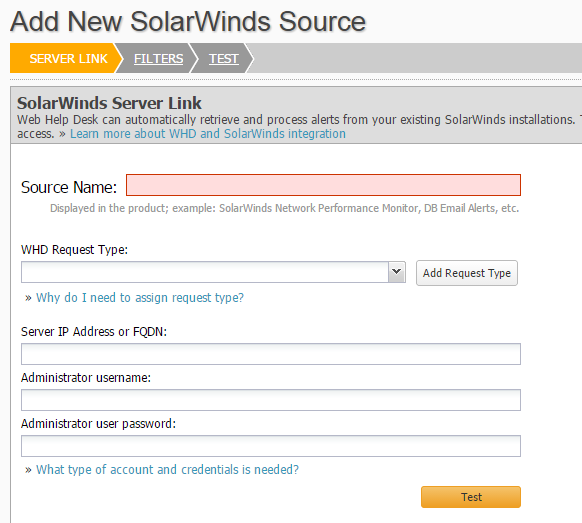 Integrating with SolarWinds Products 3. In the Source Name field, enter the new SolarWinds source name. 4. In the WHD Request Type.field enter the request type.