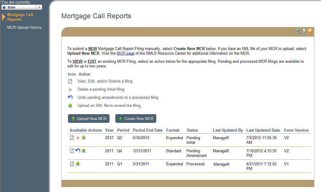 Amend an MCR Filing To amend an MCR Filing: 1. From the NMLS Home screen, click the Filing tab. 2. Click MCR on the sub-menu. [Result:] The Mortgage Call Reports screen displays.