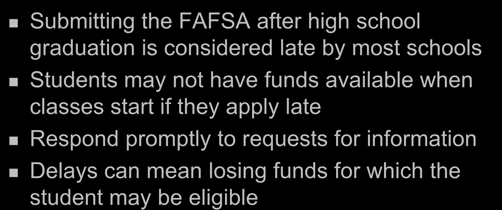 Important Tips Submitting the FAFSA after high school graduation is considered late by most schools Students may not have funds available when