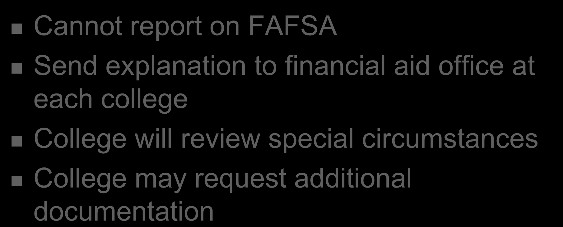 Special Circumstances Cannot report on FAFSA Send explanation to financial aid office at each