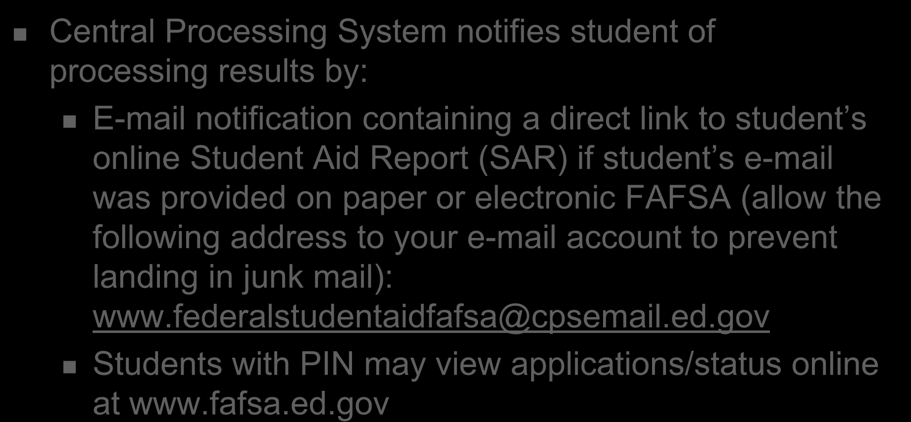 FAFSA Processing Results Central Processing System notifies student of processing results by: E-mail notification containing a direct link to student s online Student Aid Report (SAR) if student s