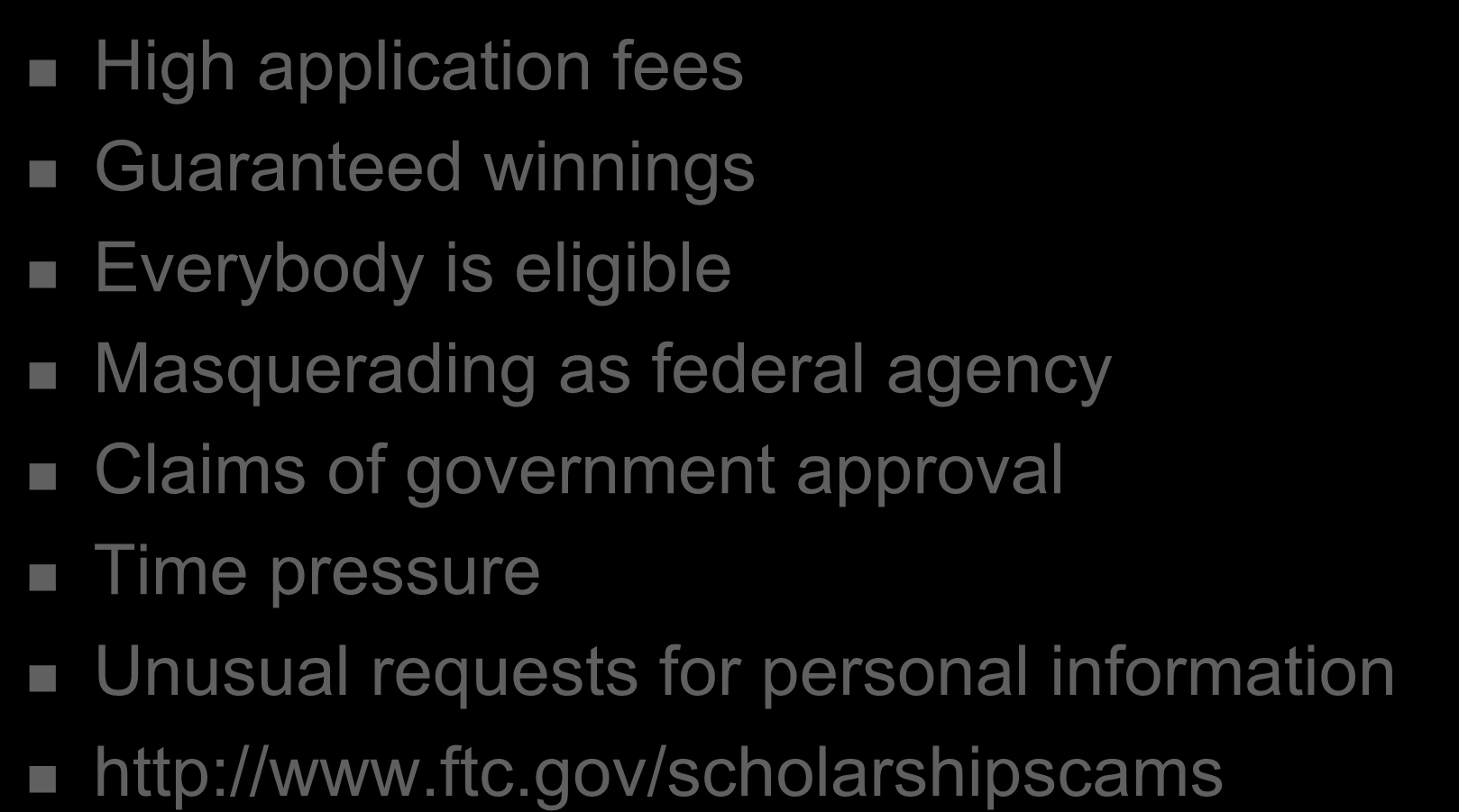 Warning Signs of Scam High application fees Guaranteed winnings Everybody is eligible Masquerading as federal agency