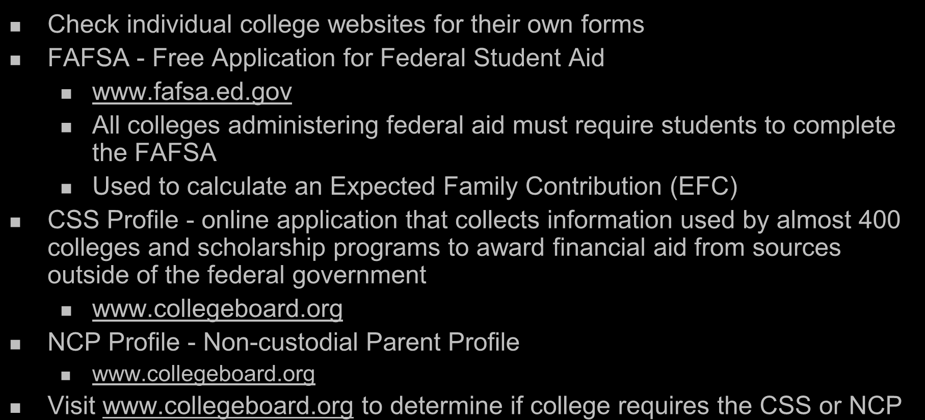 Where Do I Access Financial Aid Forms? Check individual college websites for their own forms FAFSA - Free Application for Fede