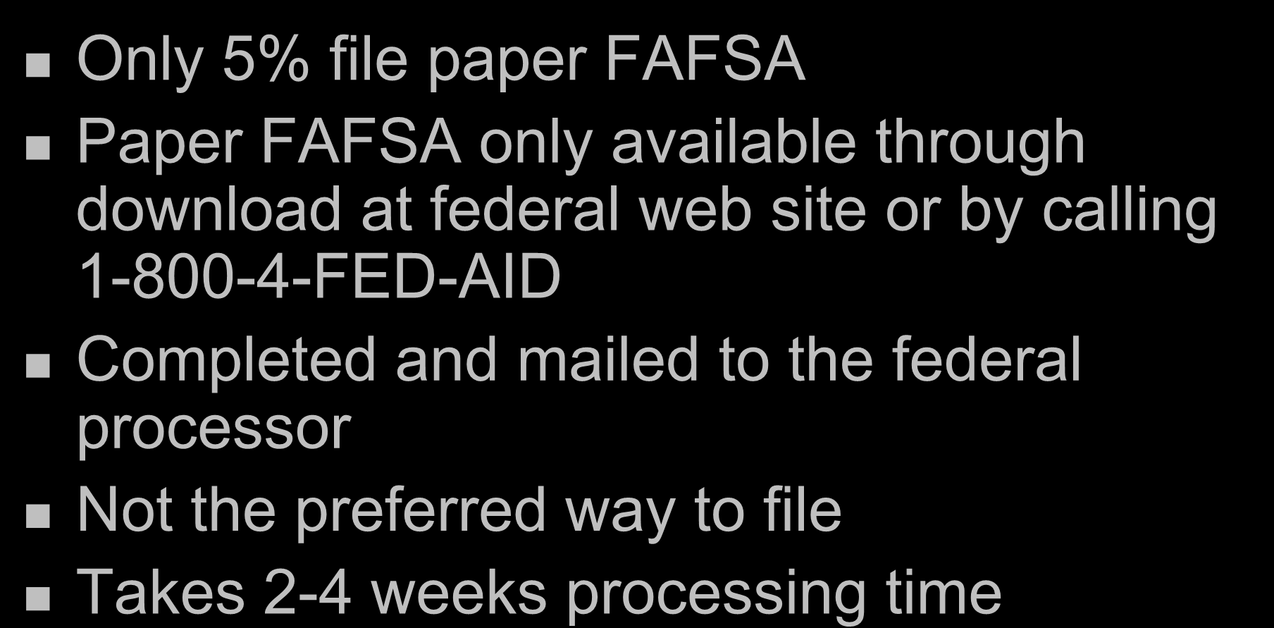 Completing Paper FAFSA Only 5% file paper FAFSA Paper FAFSA only available through download at federal web site or by