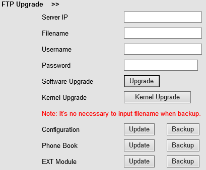 When using FTP upgrade, you can set several parameters as follow: FTP Upgrade Server IP Filename Username Password Software Upgrade Kernel Upgrade Configuration Phone Book EXT Module The IP address