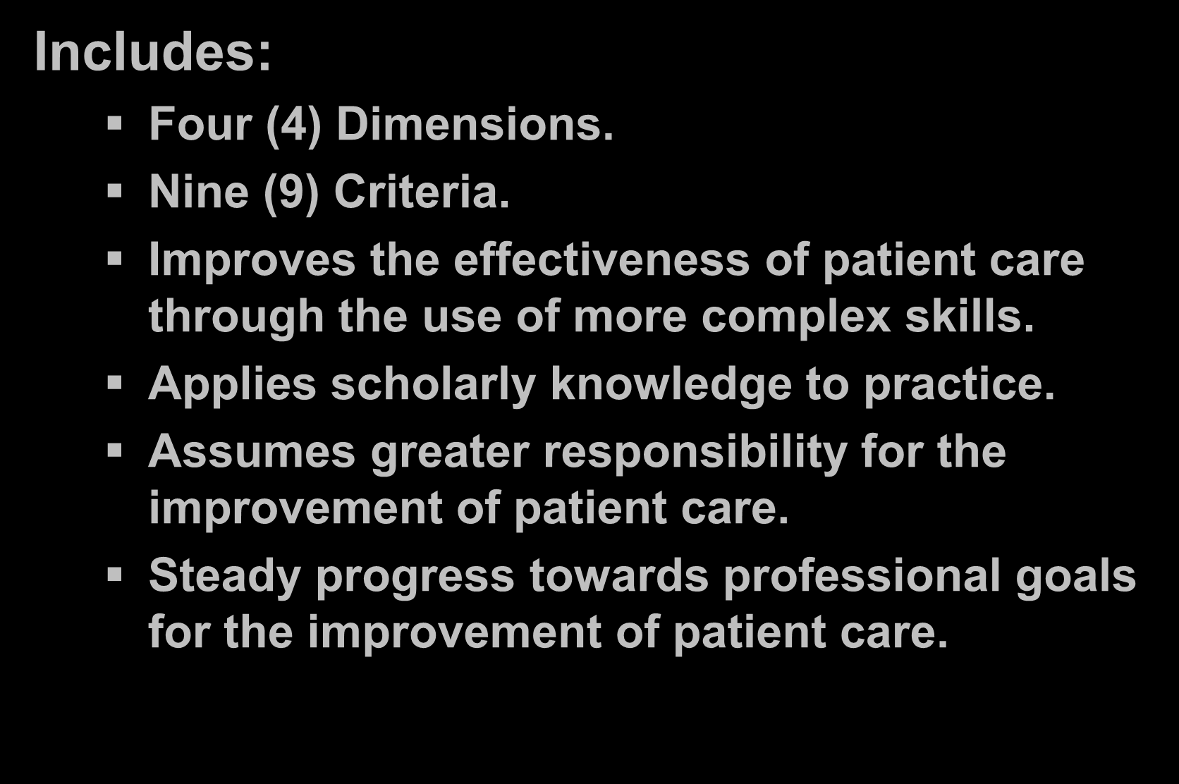 Nurse Qualification Standard Includes: Four (4) Dimensions. Nine (9) Criteria. Improves the effectiveness of patient care through the use of more complex skills.