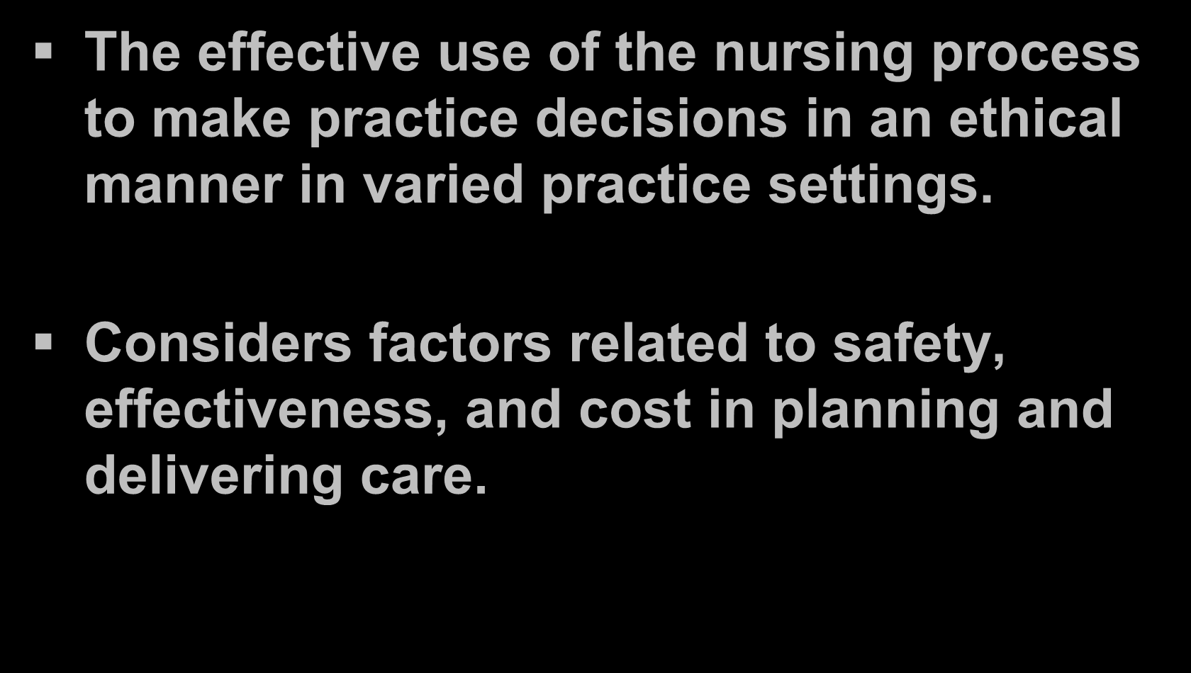 Dimension: Practice The effective use of the nursing process to make practice decisions in an ethical manner in