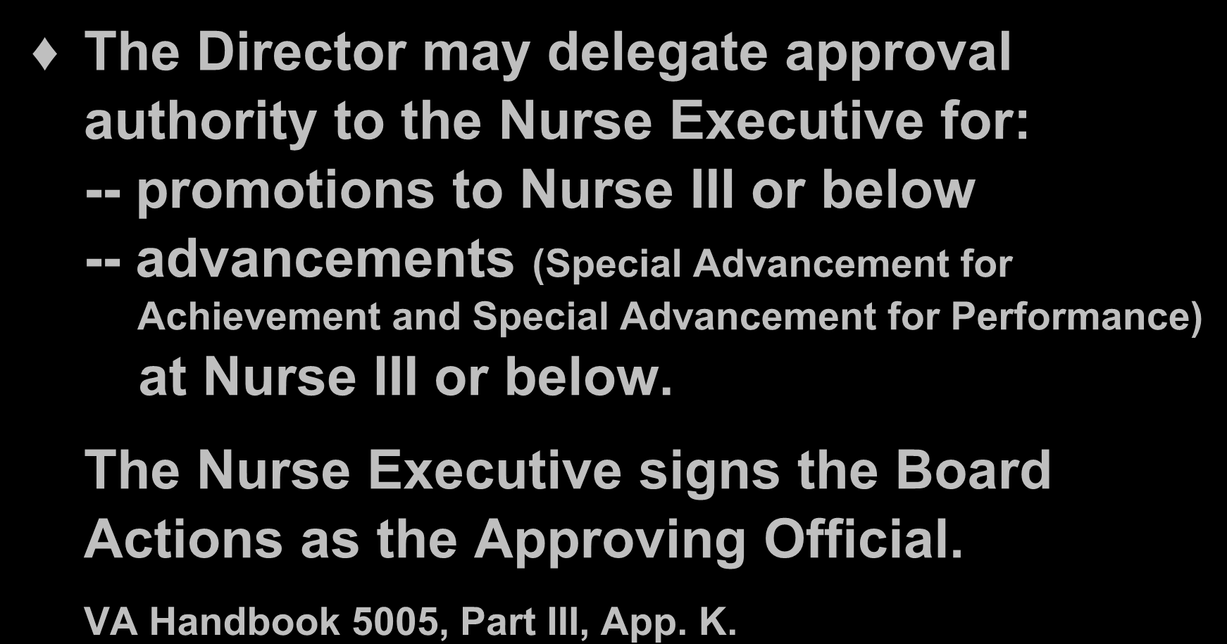 Responsibilities / Nurse Executive The Director may delegate approval authority to the Nurse Executive for: -- promotions to Nurse III or below -- advancements (Special Advancement for