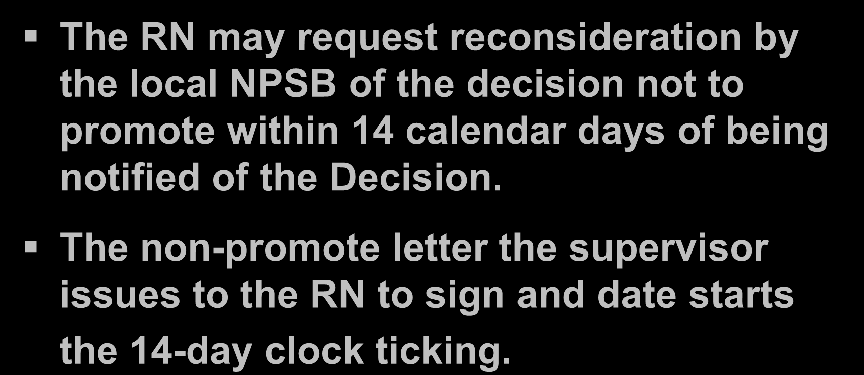 Local Reconsideration The RN may request reconsideration by the local NPSB of the decision not to promote within 14 calendar days of