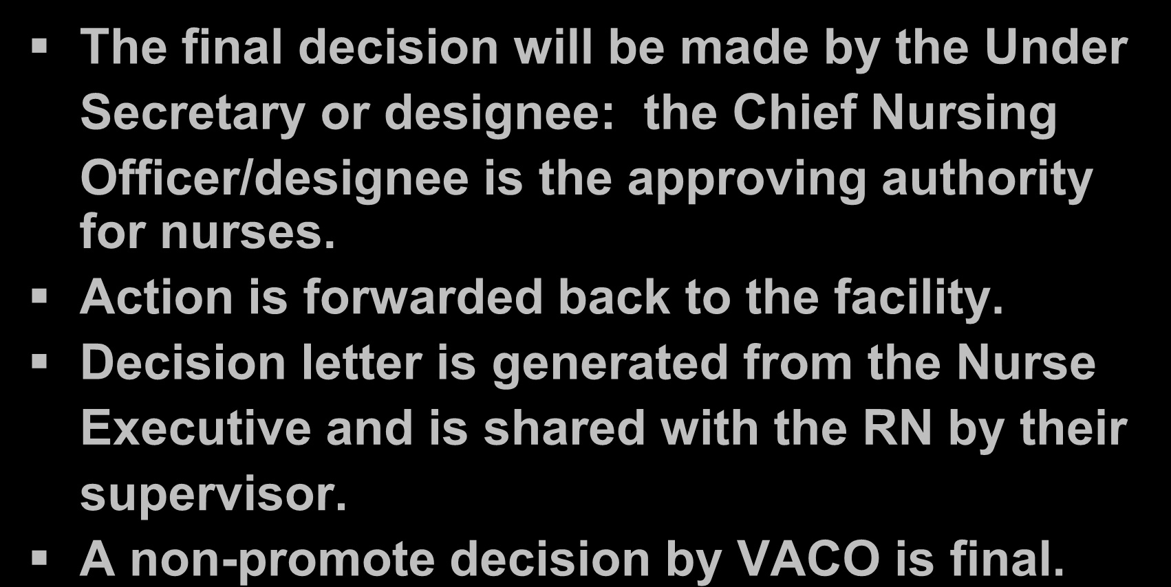 VACO Reconsideration The final decision will be made by the Under Secretary or designee: the Chief Nursing Officer/designee is the approving authority for nurses.