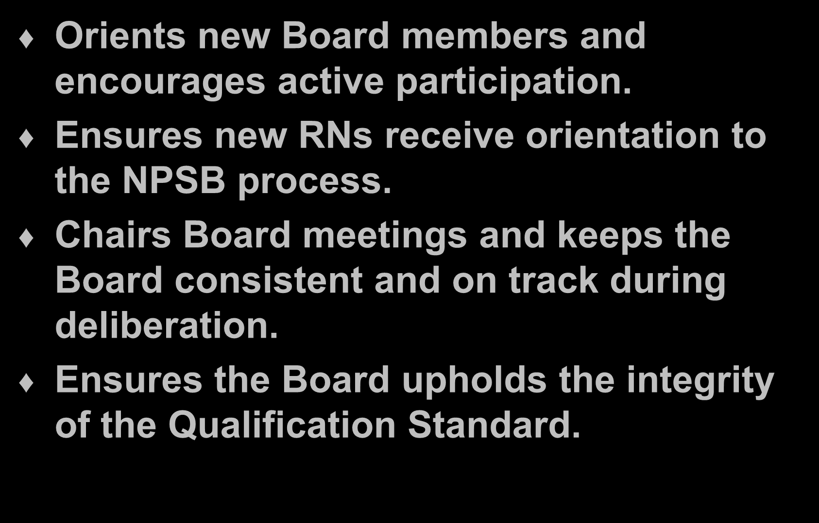 Responsibilities / NPSB Chairperson Orients new Board members and encourages active participation. Ensures new RNs receive orientation to the NPSB process.