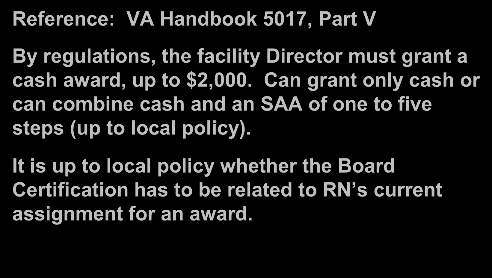Specialty Certification Award Reference: VA Handbook 5017, Part V By regulations, the facility Director must grant a cash award, up to $2,000.