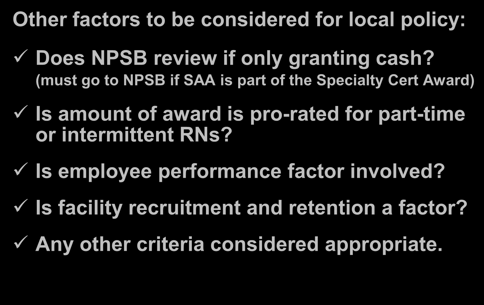 Specialty Certification Award (Cont.) Other factors to be considered for local policy: Does NPSB review if only granting cash?