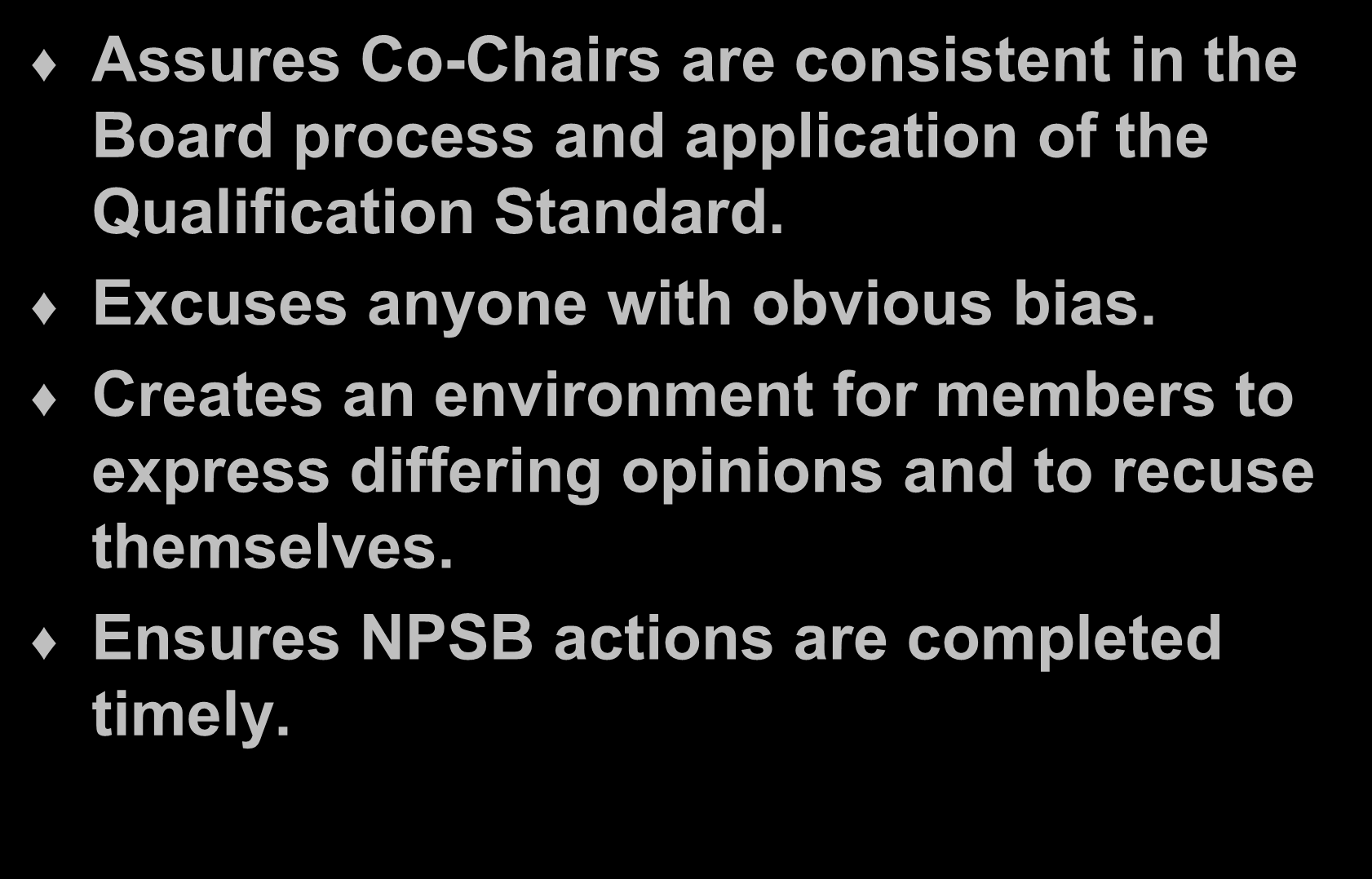 Responsibilities / NPSB Chairperson (Cont.) Assures Co-Chairs are consistent in the Board process and application of the Qualification Standard.