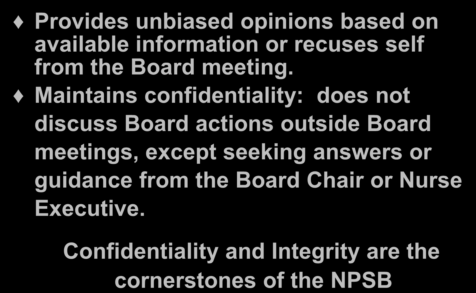 Responsibilities / NPSB Members Provides unbiased opinions based on available information or recuses self from the Board meeting.