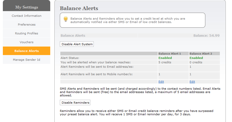 4.2.5 Balance Alerts Balance Alerts and Reminders allow you to set a credit level at which you are automatically notified via either SMS or Email of low credit balances. 4.2.5.1 Enabling Balance Alerts In Communicator > My Settings > Balance Alerts, you can also view and edit current balance alert information or add new alerts.