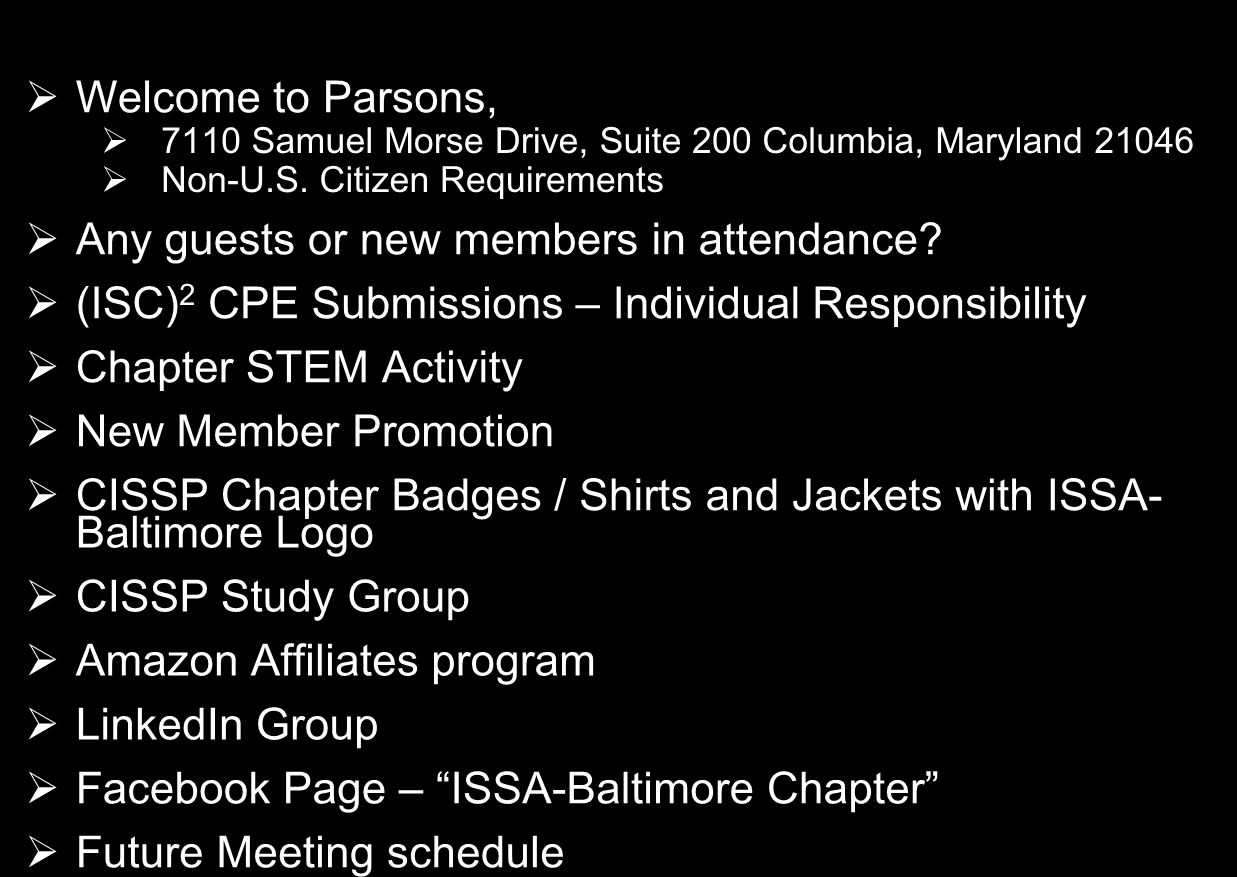 Agenda / Announcements Welcome to Parsons, 7110 Samuel Morse Drive, Suite 200 Columbia, Maryland 21046 Non-U.S. Citizen Requirements Any guests or new members in attendance?
