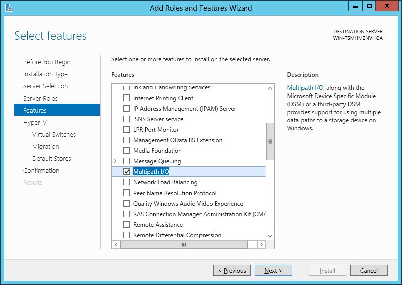 Step 6 On the Select features page of Add Roles and Features Wizard, select Multipath I/O option, then click Next button; Step 7 On the Hyper-V page of Add Roles and Features Wizard, click Next