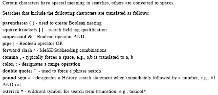 Pubmed: Search Operators A large number of operators /symbols expand the possibilities well beyond AND OR NOT (and truncation, double quotes are