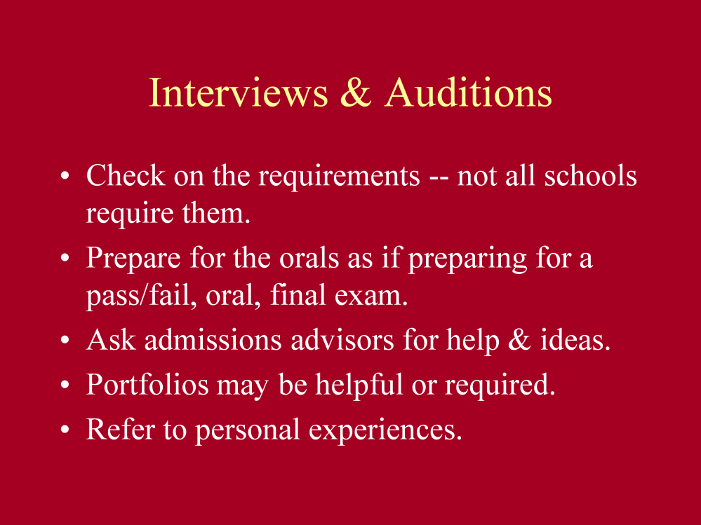 Some graduate programs require personal interviews, many do not. If yours require a sit-down interview and/or visit to their program, you must prepare for this event.