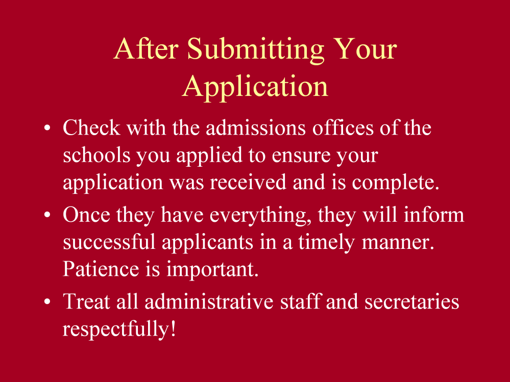 A simple mistake can cost you a lot of time and money and ruin your chances of admissions. This is detail-oriented work that shouldn t be done at the last minute.