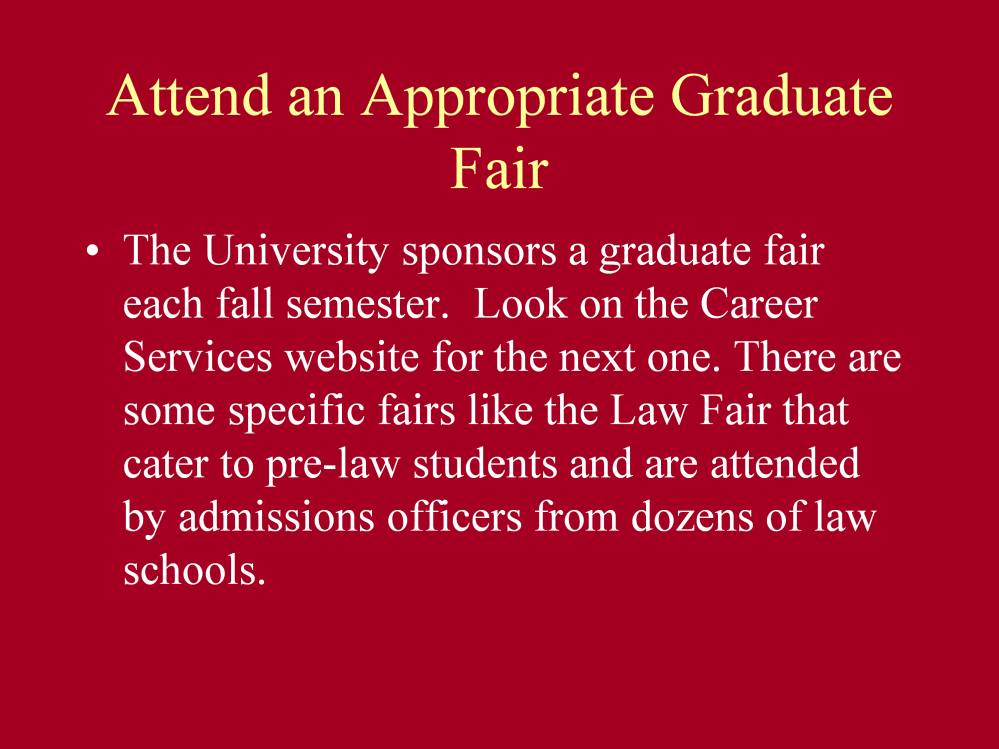 Graduate fairs are scheduled each fall. Most are held in the Union Ballroom.
