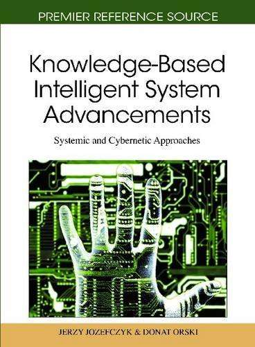 Knowledge-Based Intelligent System Advancements: Systemic and Cybernetic Approaches Escrito Por Jozefczyk, Jerzy