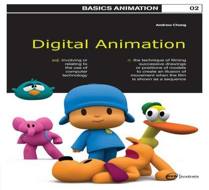 Basics Animation 02: Digital Animation Escrito Por Chong, Andrew Publicado Por AVA Publishing Publicado En 2008 Nivel de Lectura College/higher education Basics Animation: Digital Animation looks at