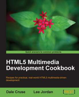 HTML5 Multimedia Development Cookbook: Recipes for practical, real-world HTML5 multimedia-driven development Escrito Por Cruse, Dale; Jordan, Lee Publicado Por Packt Publishing Ltd Publicado En 2011