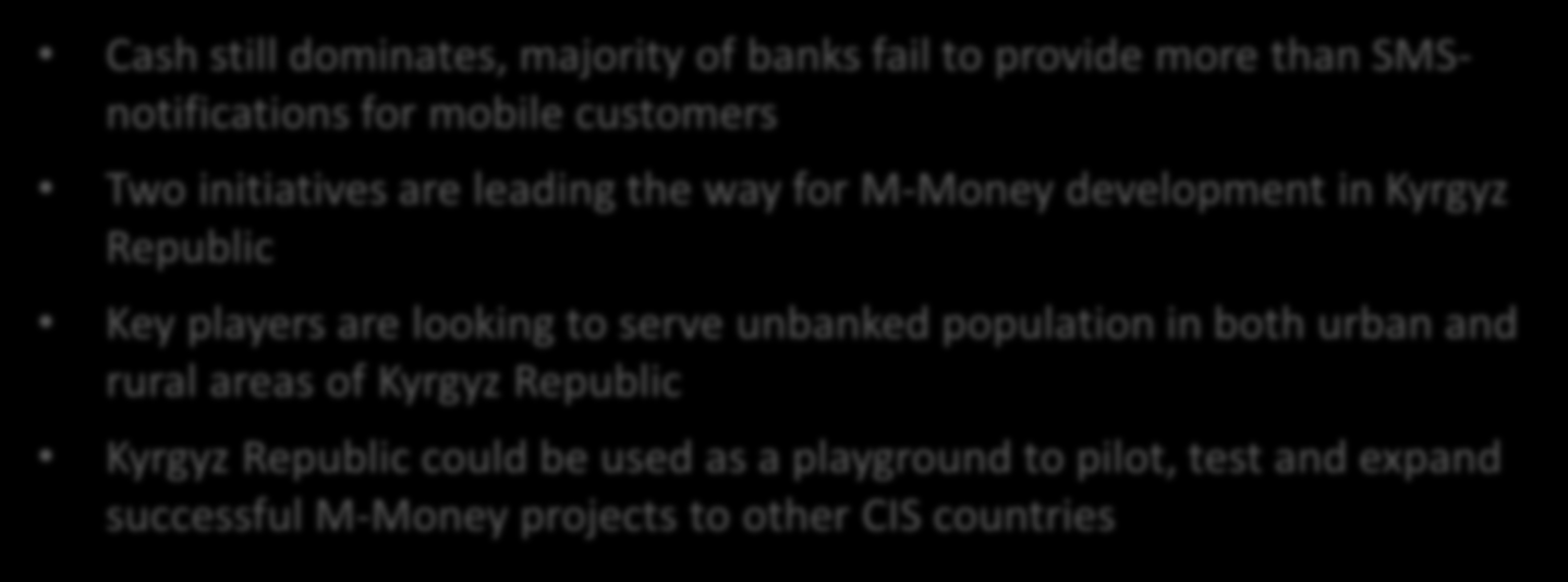 Case Study Kyrgyz Republic KEY FIGURES KEY HIGHLIGHTS Cash still dominates, majority of banks fail to provide more than SMSnotifications for mobile customers Two initiatives are leading the way for