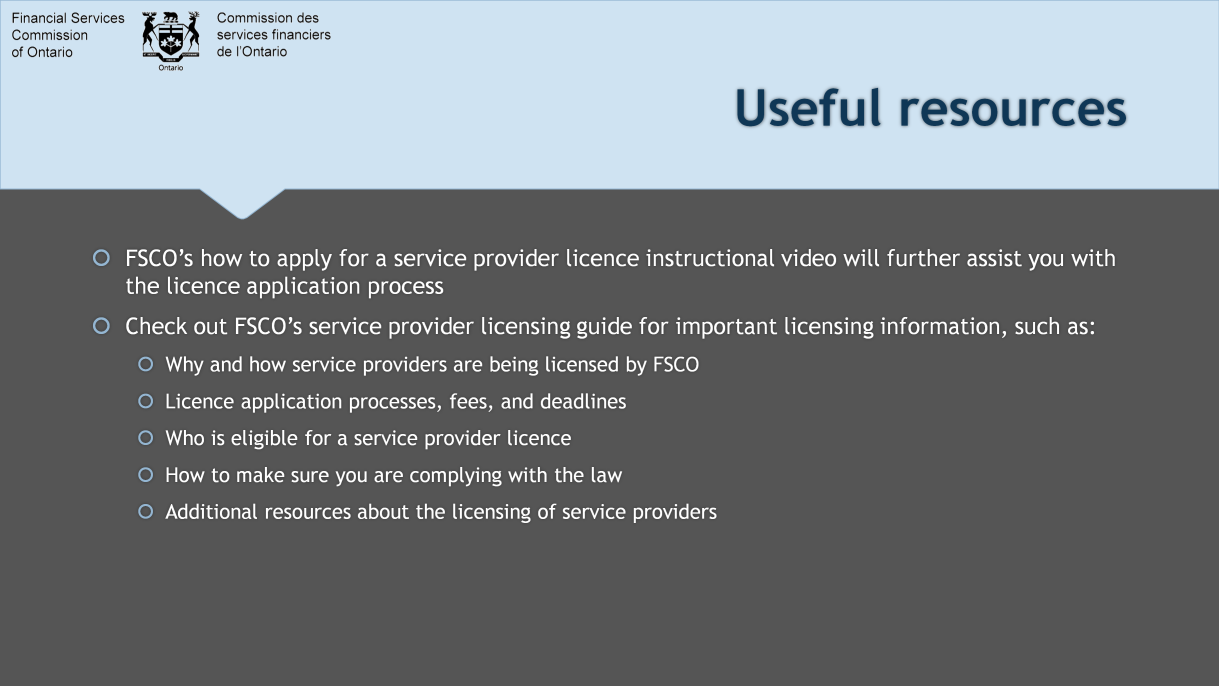 A how to apply for a service provider licence instructional video is available on FSCO's website to assist you with the license application process.